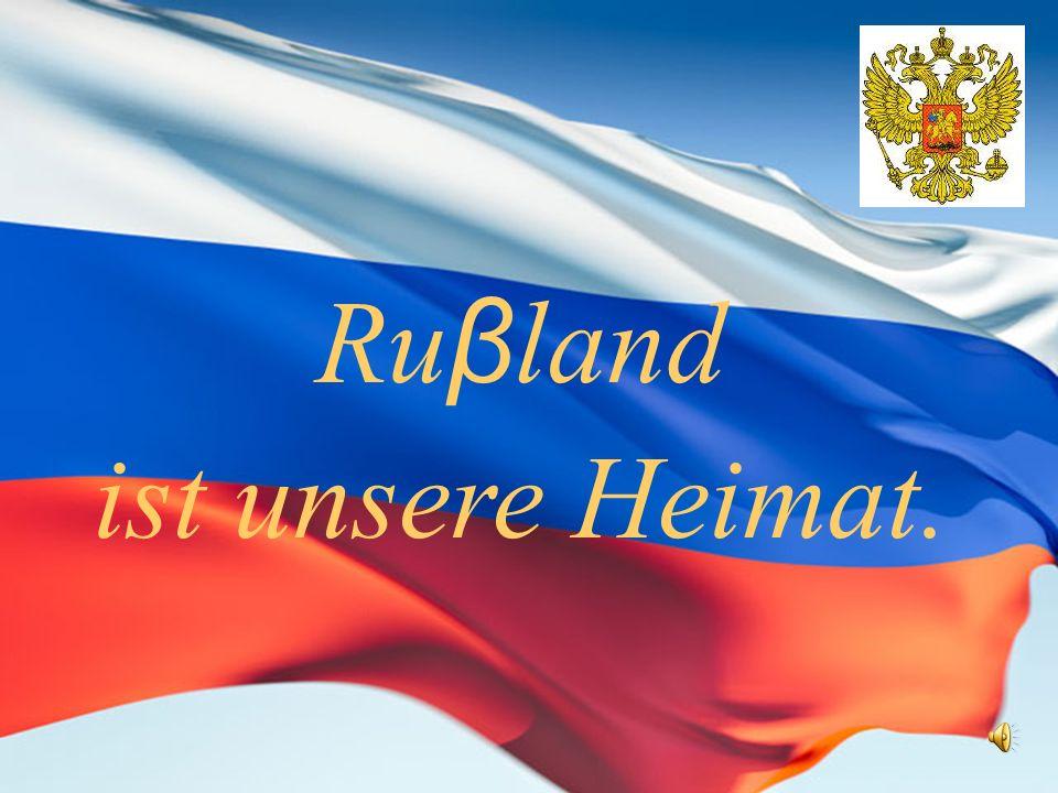 Ruβland ist unsere Heimat.