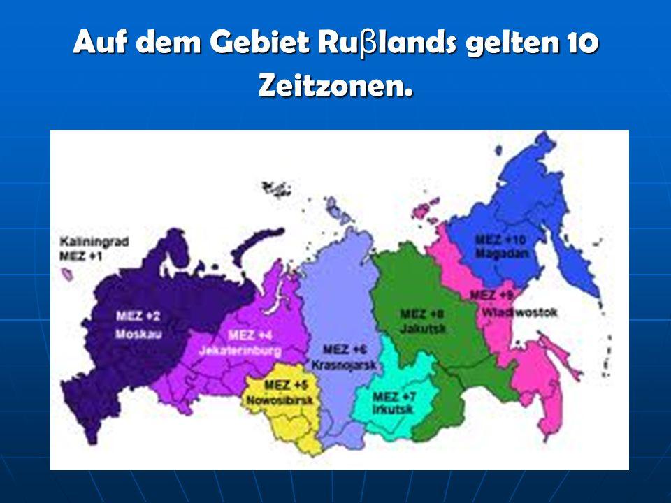 Auf dem Gebiet Ruβlands gelten 10 Zeitzonen.