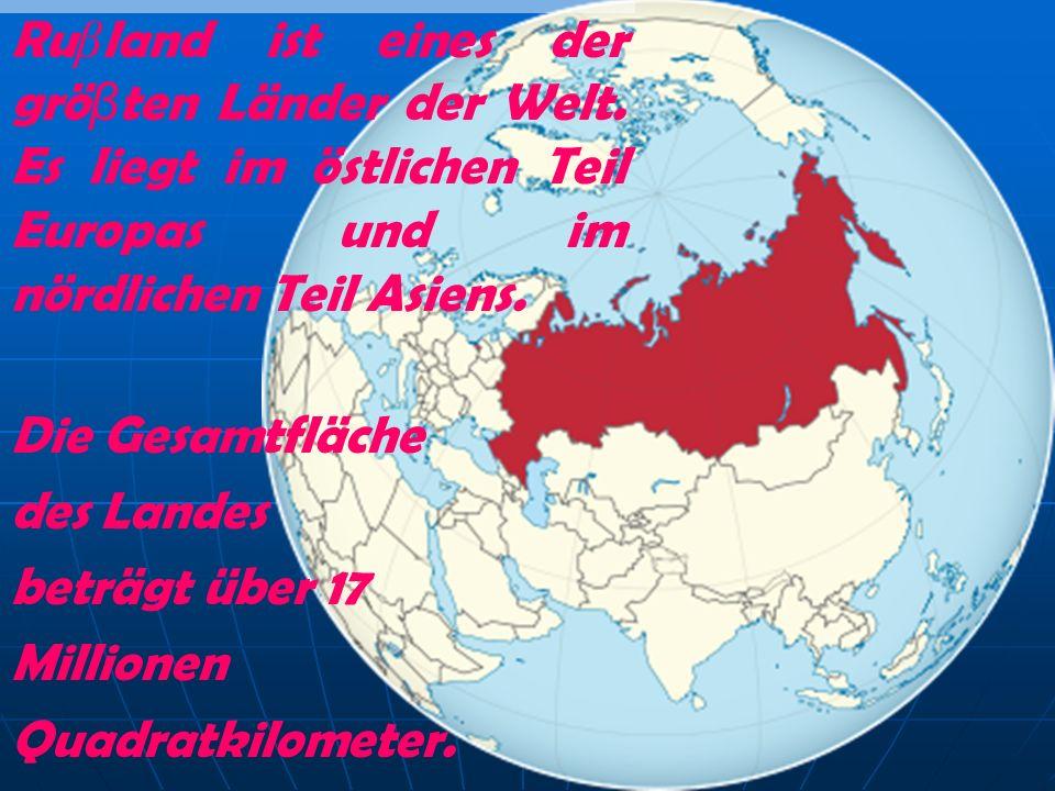 Ruβland ist eines der gröβten Länder der Welt