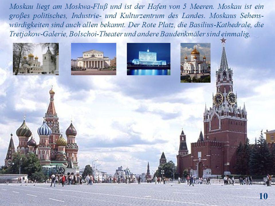 Moskau liegt am Moskwa-Fluβ und ist der Hafen von 5 Meeren
