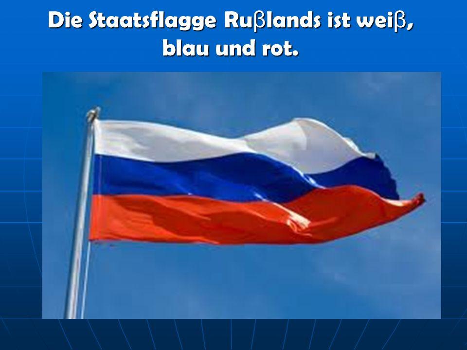 Die Staatsflagge Ruβlands ist weiβ, blau und rot.