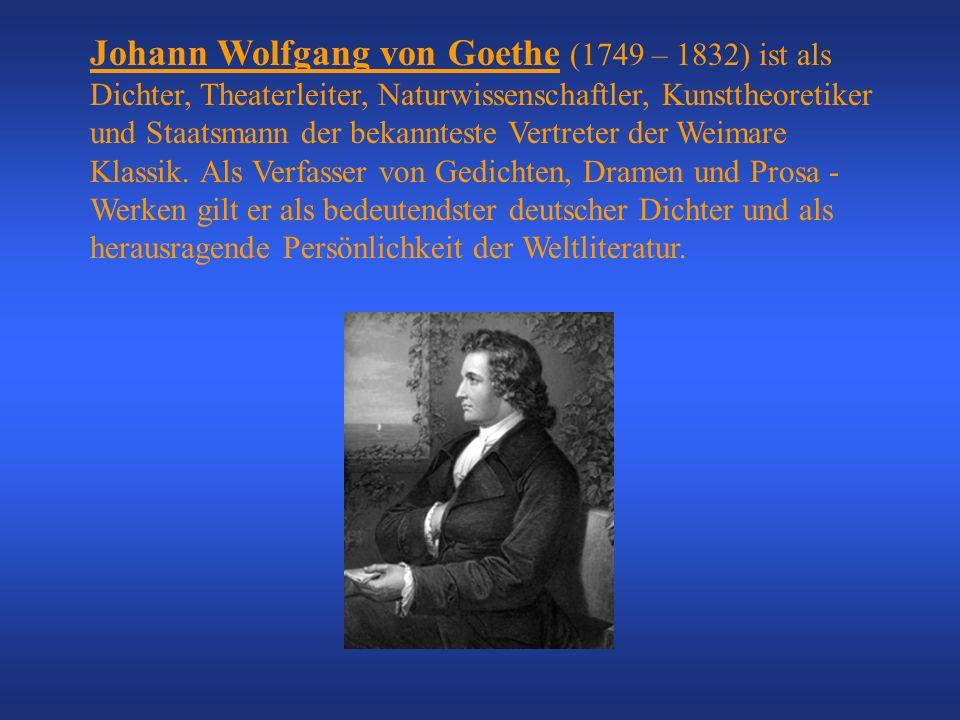 Johann Wolfgang von Goethe (1749 – 1832) ist als Dichter, Theaterleiter, Naturwissenschaftler, Kunsttheoretiker und Staatsmann der bekannteste Vertreter der Weimare Klassik.