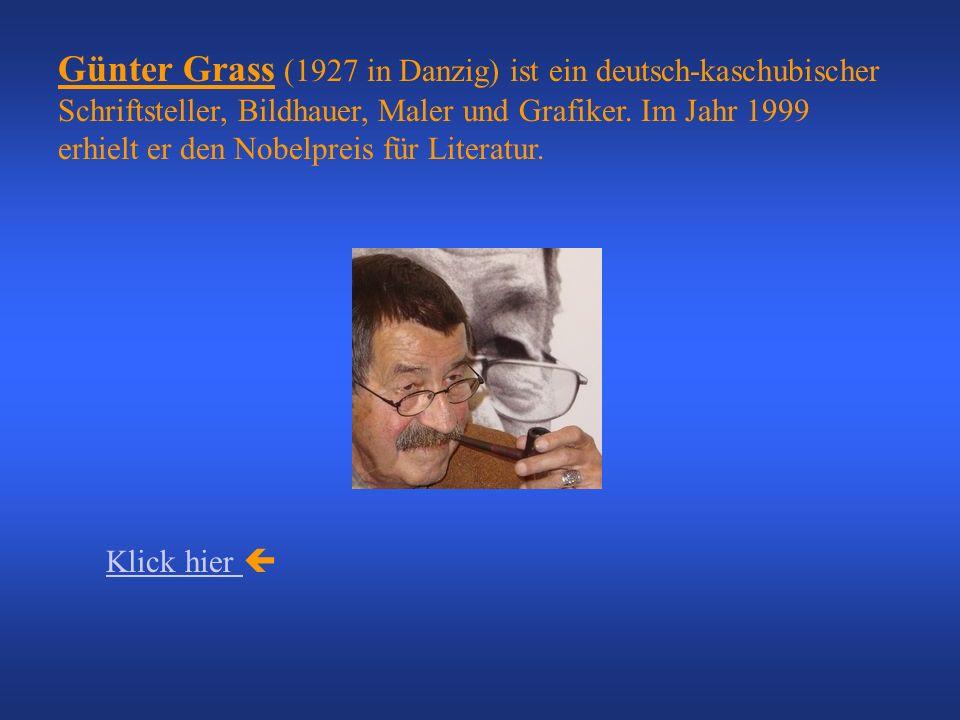 Günter Grass (1927 in Danzig) ist ein deutsch-kaschubischer Schriftsteller, Bildhauer, Maler und Grafiker. Im Jahr 1999 erhielt er den Nobelpreis für Literatur.