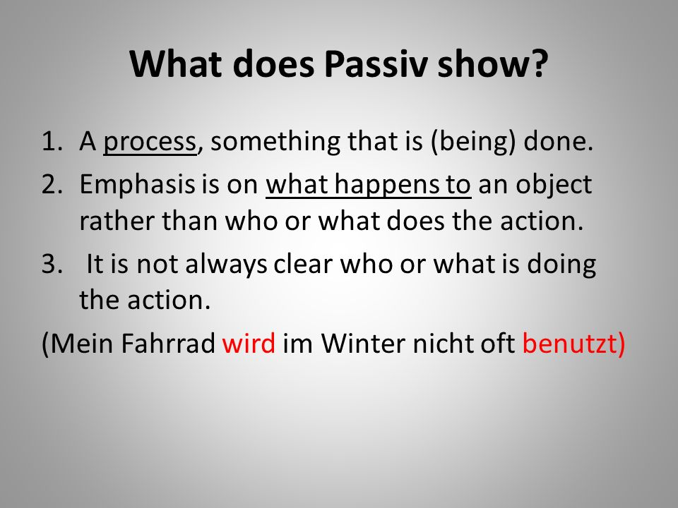 What does Passiv show A process, something that is (being) done.