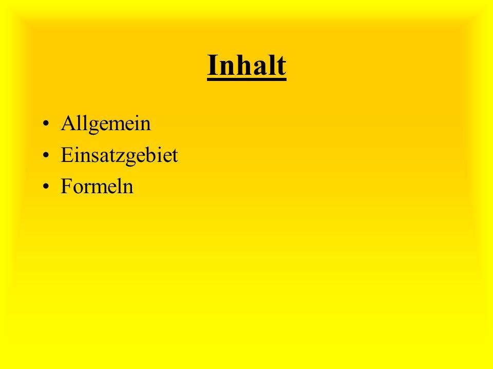 Inhalt Allgemein Einsatzgebiet Formeln