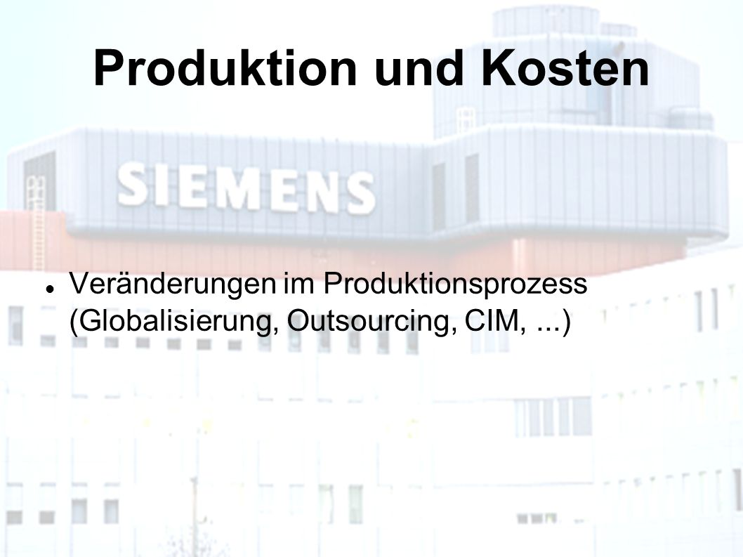 Produktion und Kosten Veränderungen im Produktionsprozess (Globalisierung, Outsourcing, CIM, ...)