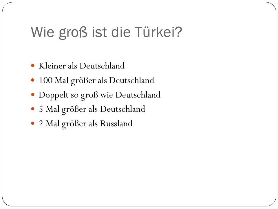 Wie groß ist die Türkei Kleiner als Deutschland