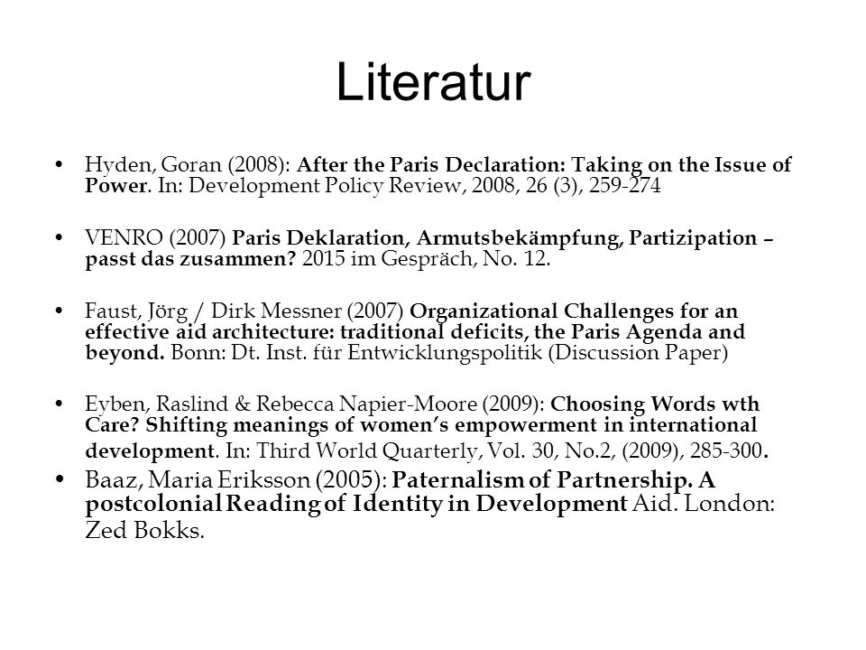Literatur Hyden, Goran (2008): After the Paris Declaration: Taking on the Issue of Power. In: Development Policy Review, 2008, 26 (3), 259-274.