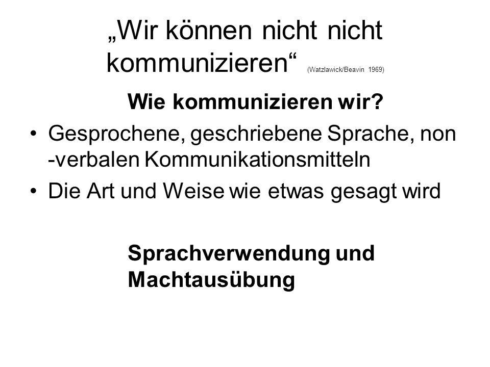 """""""Wir können nicht nicht kommunizieren (Watzlawick/Beavin 1969)"""