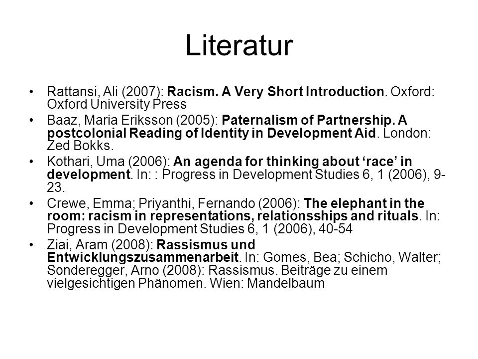Literatur Rattansi, Ali (2007): Racism. A Very Short Introduction. Oxford: Oxford University Press.