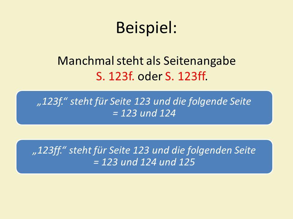 Beispiel: Manchmal steht als Seitenangabe S. 123f. oder S. 123ff.