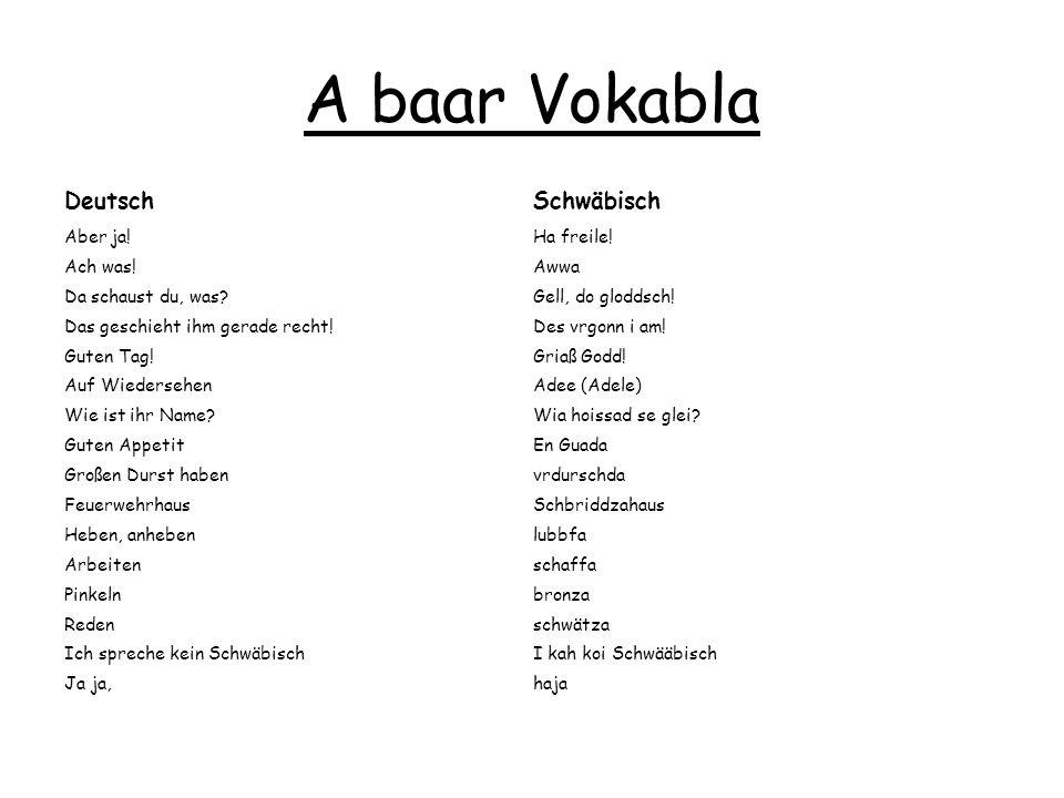 A baar Vokabla Deutsch Schwäbisch Aber ja! Ha freile! Ach was! Awwa