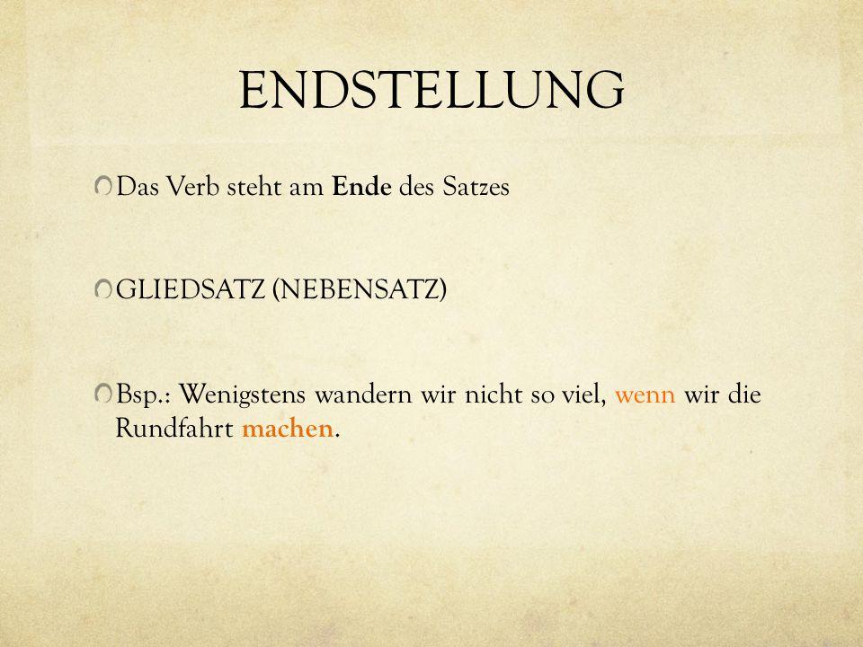 ENDSTELLUNG Das Verb steht am Ende des Satzes GLIEDSATZ (NEBENSATZ)