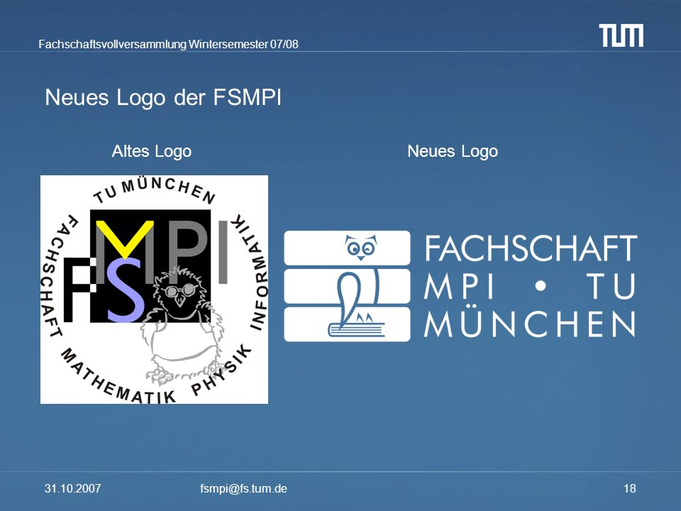 Neues Logo der FSMPI Altes Logo Neues Logo 31.10.2007 fsmpi@fs.tum.de