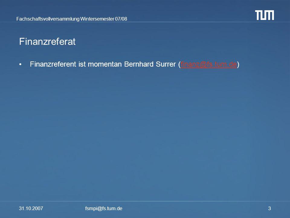Finanzreferat Finanzreferent ist momentan Bernhard Surrer (finanz@fs.tum.de) 31.10.2007.