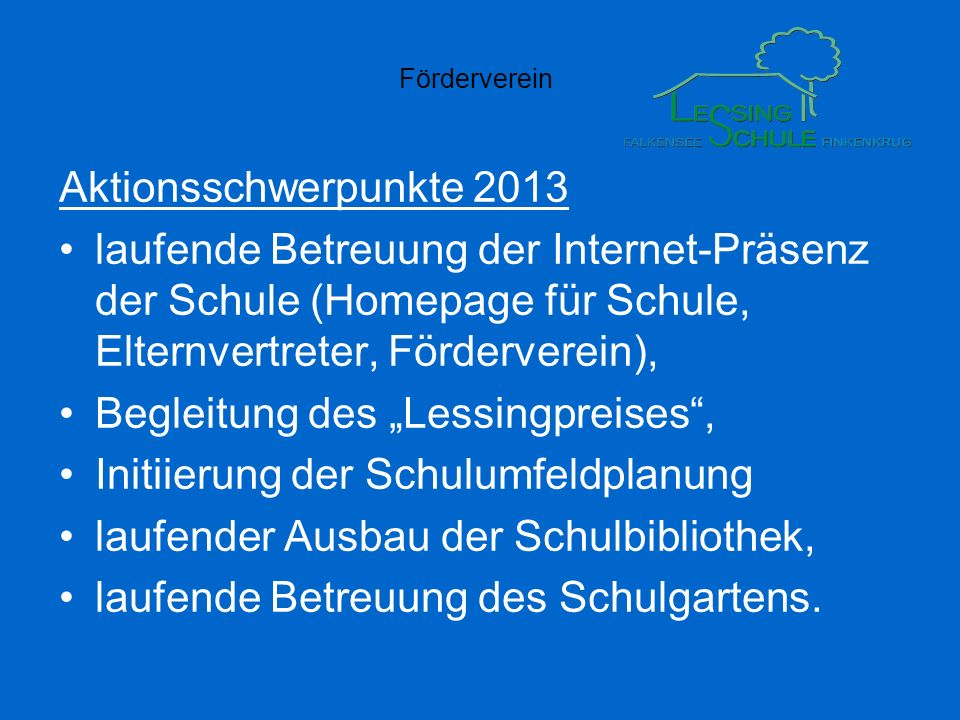 Aktionsschwerpunkte 2013 laufende Betreuung der Internet-Präsenz der Schule (Homepage für Schule, Elternvertreter, Förderverein),