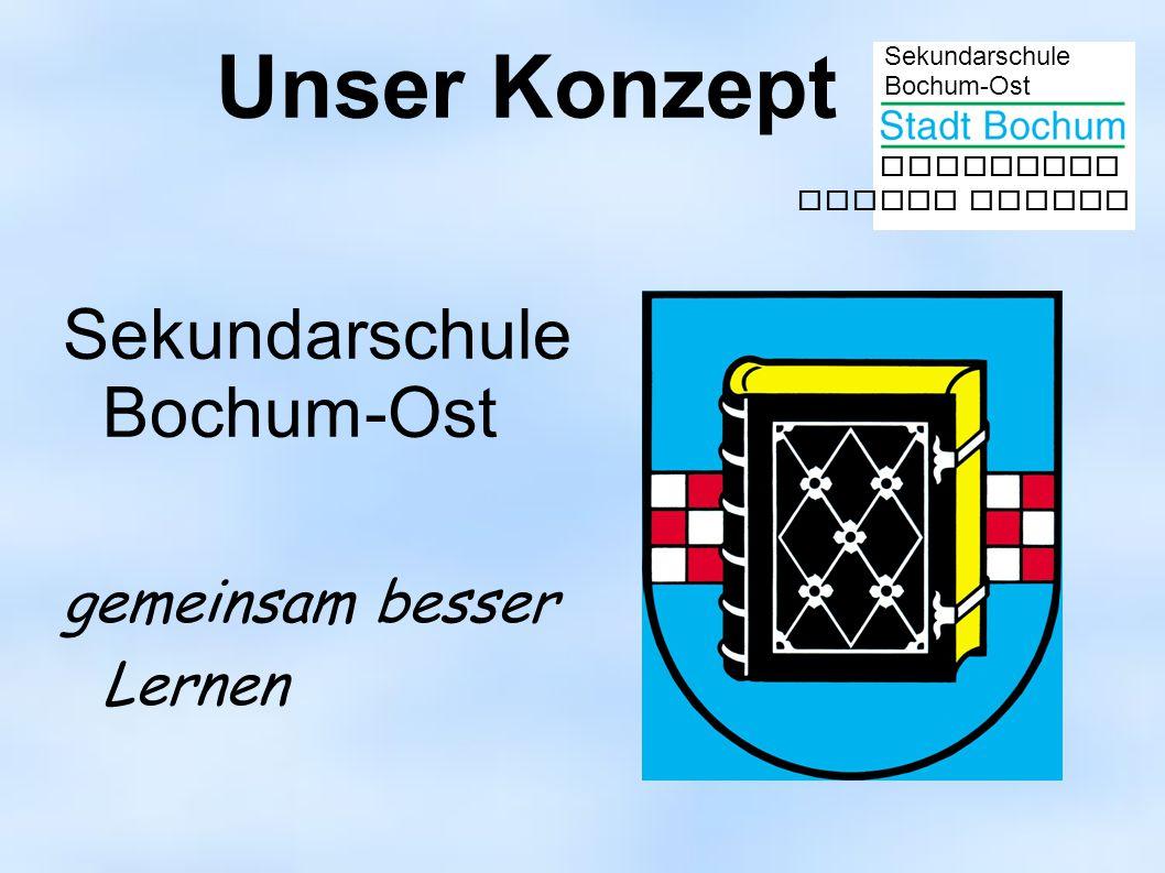 Unser Konzept Sekundarschule Bochum-Ost gemeinsam besser Lernen