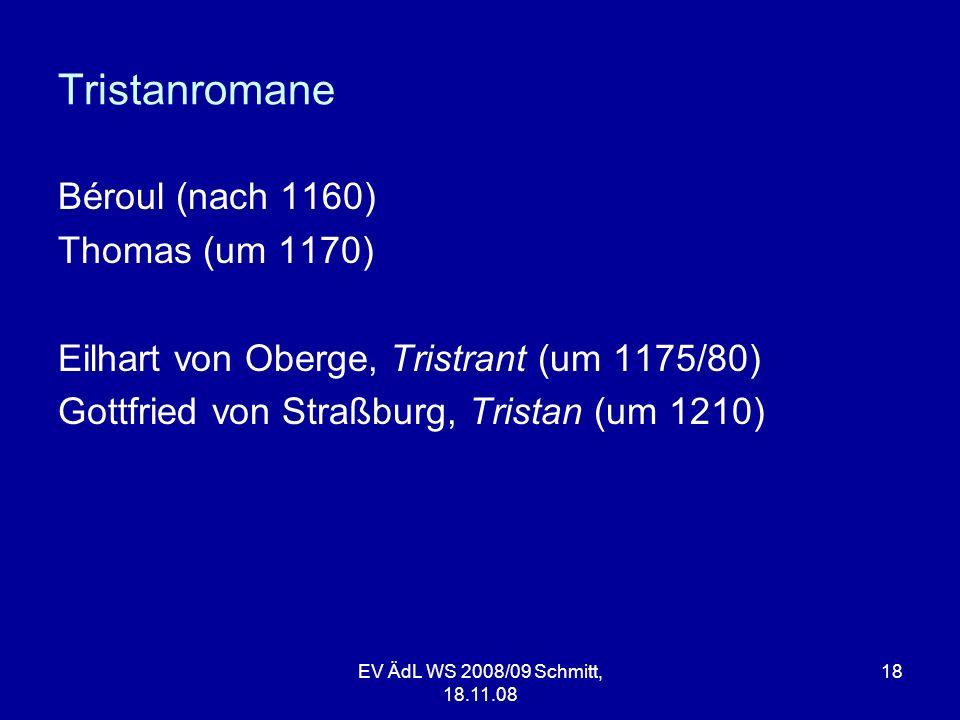 Tristanromane Béroul (nach 1160) Thomas (um 1170) Eilhart von Oberge, Tristrant (um 1175/80) Gottfried von Straßburg, Tristan (um 1210)