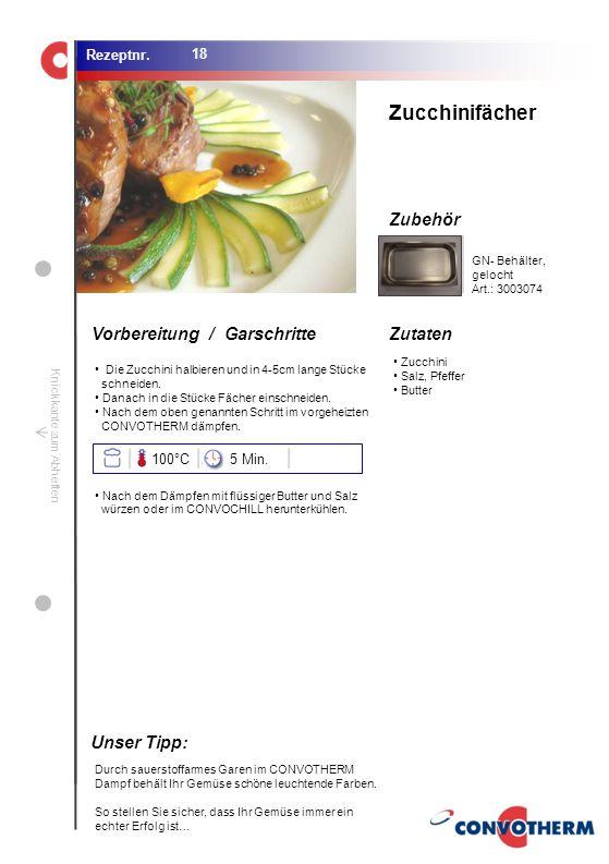 Zucchinifächer Unser Tipp: 100°C 5 Min. GN- Behälter, gelocht