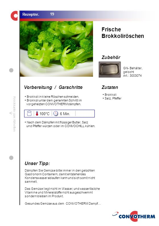 Frische Brokkoliröschen Unser Tipp: 100°C 6 Min. GN- Behälter, gelocht