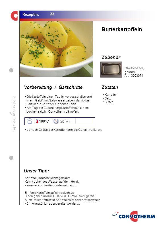 Butterkartoffeln Unser Tipp: 100°C 30 Min. GN- Behälter, gelocht