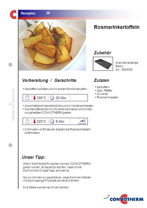 Rosmarinkartoffeln Unser Tipp: 100°C 30 Min. 225°C 8 Min.