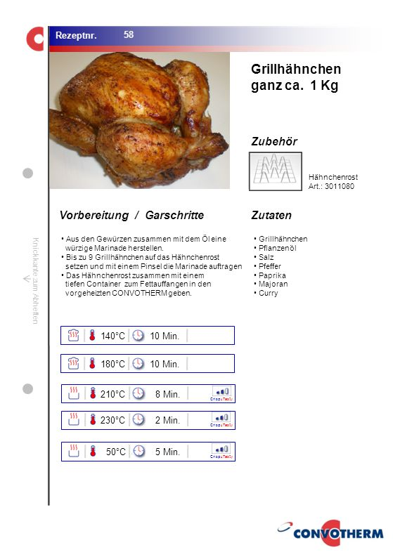 Grillhähnchen ganz ca. 1 Kg 140°C 10 Min. 180°C 10 Min. 210°C 8 Min.