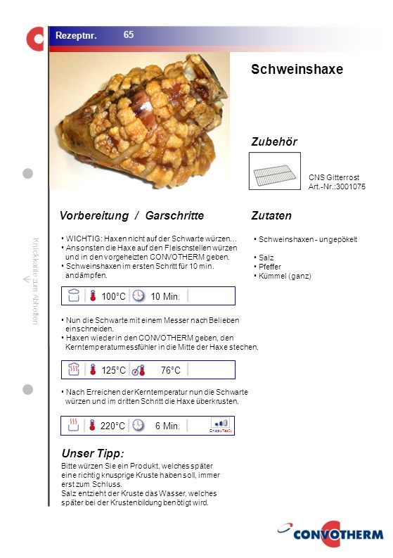 Schweinshaxe Unser Tipp: 100°C 10 Min. 125°C 76°C 220°C 6 Min.