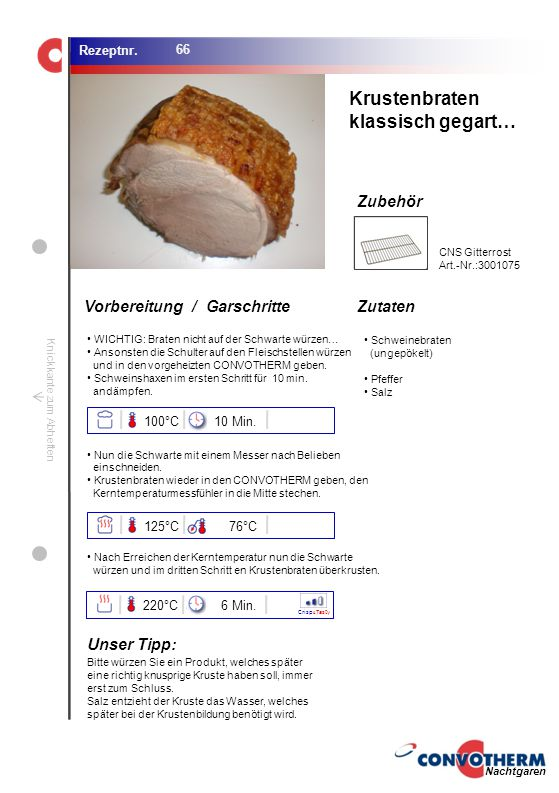 Krustenbraten klassisch gegart… Unser Tipp: 100°C 10 Min. 125°C 76°C
