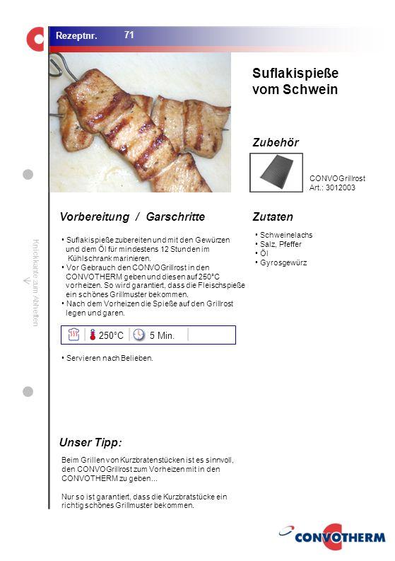 Suflakispieße vom Schwein Unser Tipp: 250°C 5 Min. CONVOGrillrost