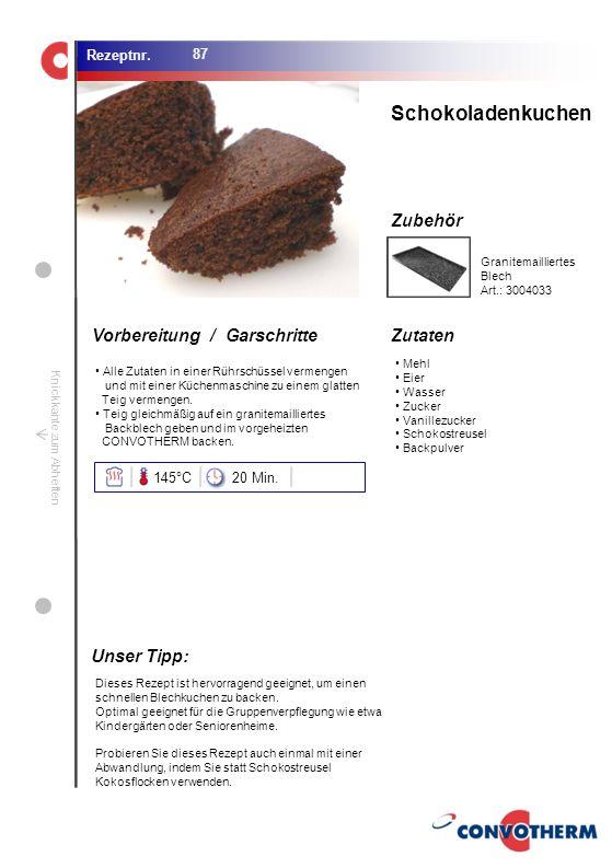 Schokoladenkuchen Unser Tipp: 145°C 20 Min. Granitemailliertes Blech