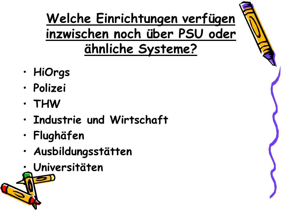 Welche Einrichtungen verfügen inzwischen noch über PSU oder ähnliche Systeme