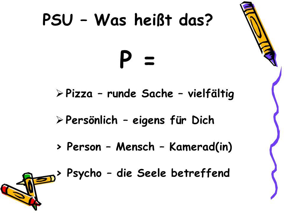 P = PSU – Was heißt das Pizza – runde Sache – vielfältig