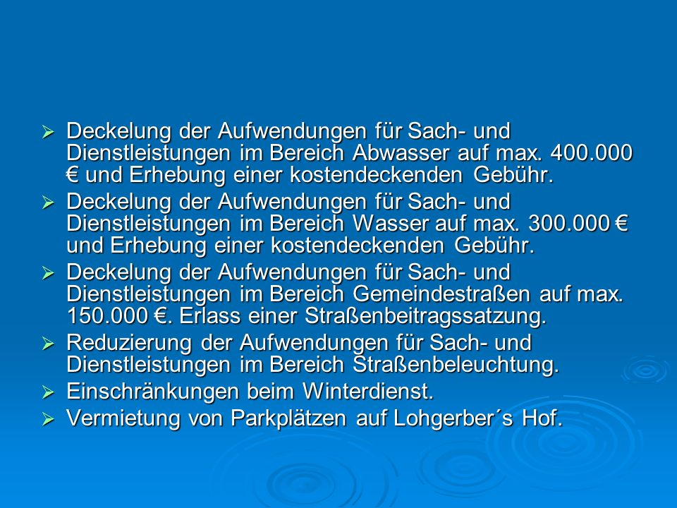 Deckelung der Aufwendungen für Sach- und Dienstleistungen im Bereich Abwasser auf max. 400.000 € und Erhebung einer kostendeckenden Gebühr.