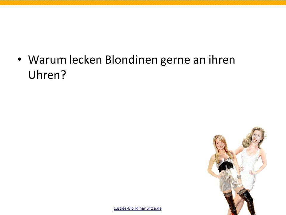Warum lecken Blondinen gerne an ihren Uhren