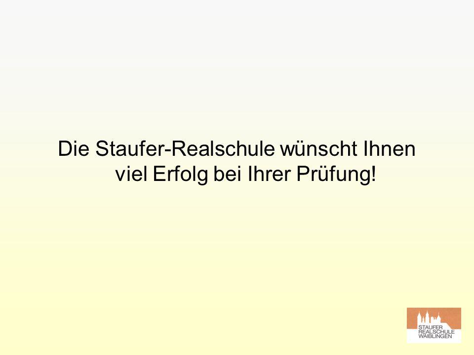 Die Staufer-Realschule wünscht Ihnen viel Erfolg bei Ihrer Prüfung!