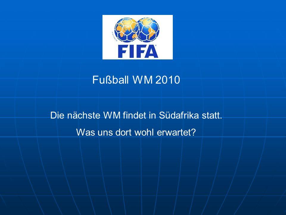 Fußball WM 2010 Die nächste WM findet in Südafrika statt.