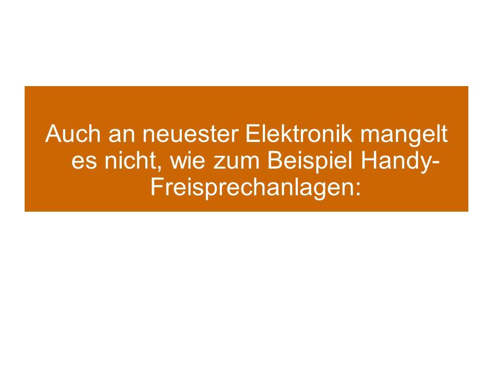 Auch an neuester Elektronik mangelt es nicht, wie zum Beispiel Handy-Freisprechanlagen: