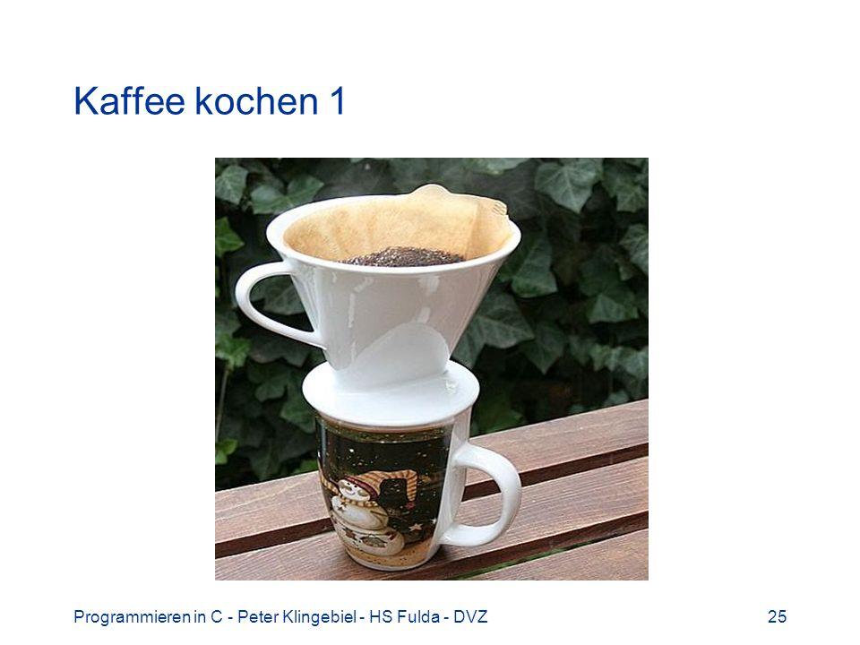 Kaffee kochen 1 Programmieren in C - Peter Klingebiel - HS Fulda - DVZ