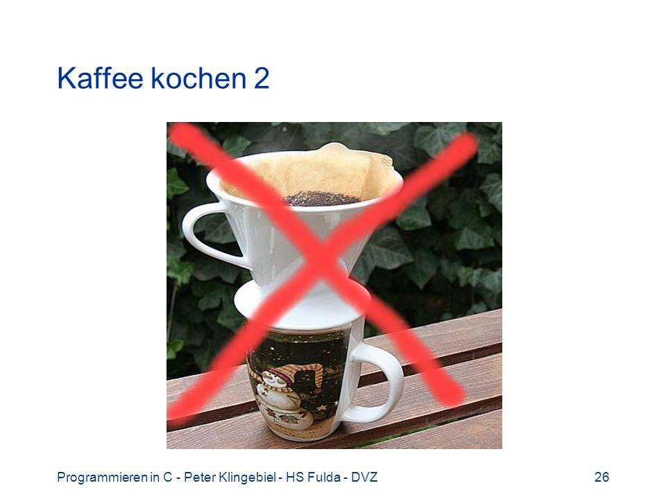 Kaffee kochen 2 Programmieren in C - Peter Klingebiel - HS Fulda - DVZ
