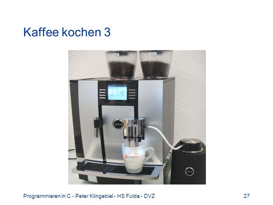 Kaffee kochen 3 Programmieren in C - Peter Klingebiel - HS Fulda - DVZ