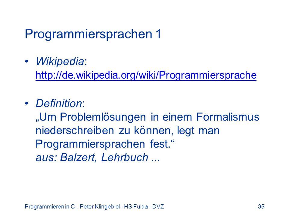 Programmiersprachen 1 Wikipedia: http://de.wikipedia.org/wiki/Programmiersprache.