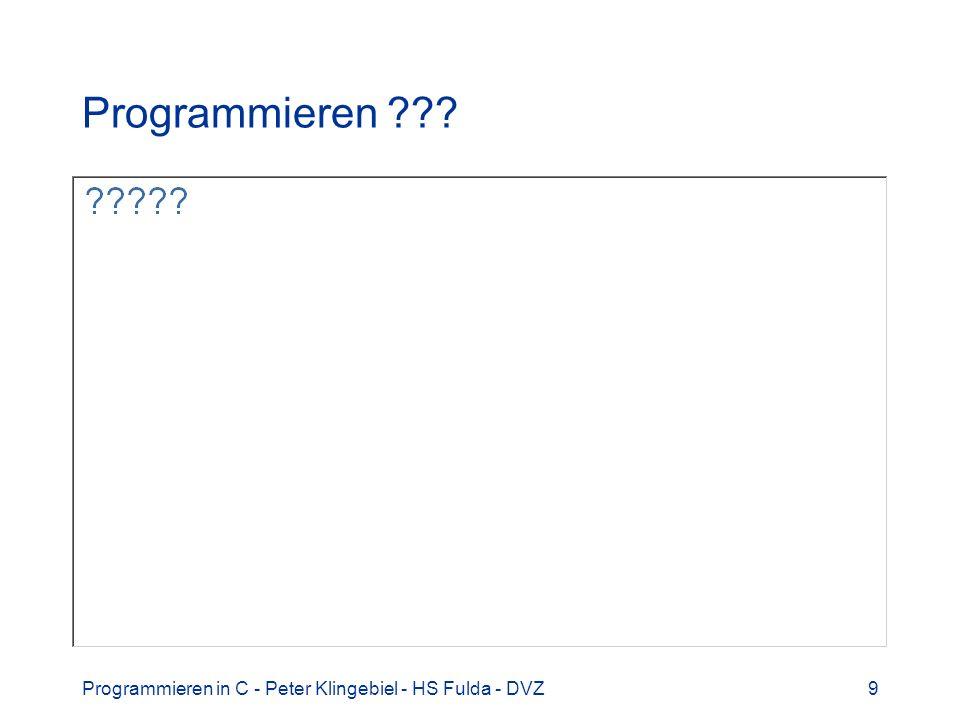 Programmieren Programmieren in C - Peter Klingebiel - HS Fulda - DVZ