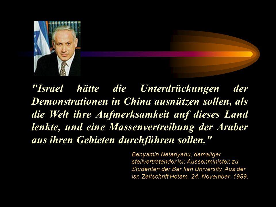 Israel hätte die Unterdrückungen der Demonstrationen in China ausnützen sollen, als die Welt ihre Aufmerksamkeit auf dieses Land lenkte, und eine Massenvertreibung der Araber aus ihren Gebieten durchführen sollen.