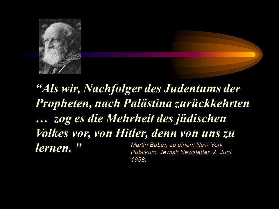 Als wir, Nachfolger des Judentums der Propheten, nach Palästina zurückkehrten … zog es die Mehrheit des jüdischen Volkes vor, von Hitler, denn von uns zu lernen.