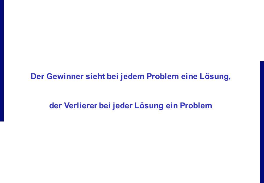 Der Gewinner sieht bei jedem Problem eine Lösung,