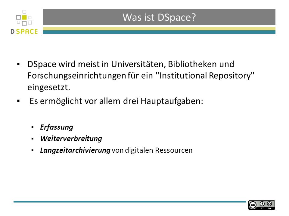 Was ist DSpace DSpace wird meist in Universitäten, Bibliotheken und Forschungseinrichtungen für ein Institutional Repository eingesetzt.
