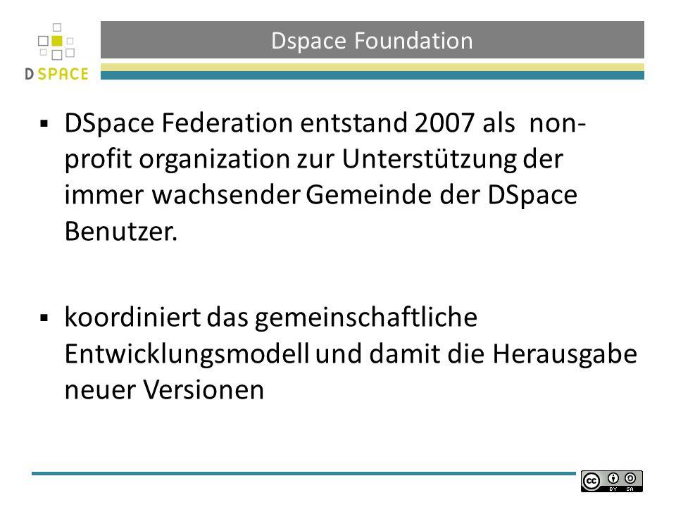 Dspace Foundation DSpace Federation entstand 2007 als non-profit organization zur Unterstützung der immer wachsender Gemeinde der DSpace Benutzer.