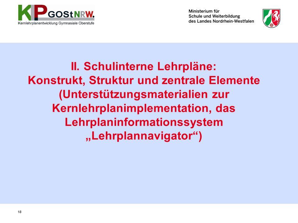 """II. Schulinterne Lehrpläne: Konstrukt, Struktur und zentrale Elemente (Unterstützungsmaterialien zur Kernlehrplanimplementation, das Lehrplaninformationssystem """"Lehrplannavigator )"""