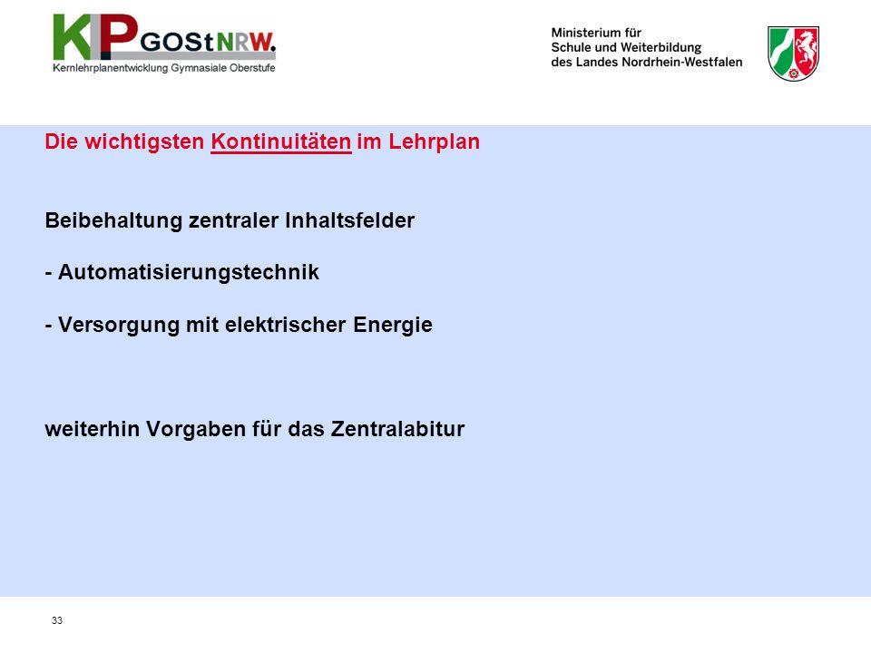 Die wichtigsten Kontinuitäten im Lehrplan Beibehaltung zentraler Inhaltsfelder - Automatisierungstechnik - Versorgung mit elektrischer Energie weiterhin Vorgaben für das Zentralabitur